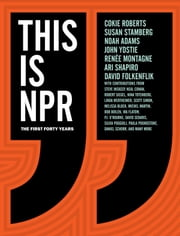 This Is NPR - The First Forty Years ebook by Noah Adams, David Folkenflik, Renee Montagne,...