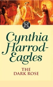 The Dark Rose - The Morland Dynasty, Book 2 ebook by Cynthia Harrod-Eagles