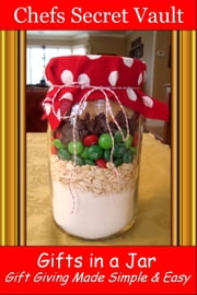 Gifts in a Jar: Gift Giving Made Simple & Easy ebook by Chefs Secret Vault