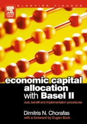 Economic Capital Allocation with Basel II: Cost, Benefit and Implementation Procedures ebook by Chorafas, Dimitris N.