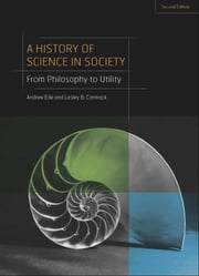 A History of Science in Society - From Philosophy to Utility, Second Edition ebook by Lesley Cormack,Andrew Ede