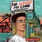 The Closest I've Come audiobook by Fred Aceves, Christian Barillas
