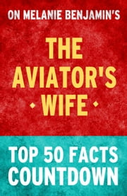 The Aviator's Wife: Top 50 Facts Countdown ebook by TOP 50 FACTS