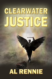 Clearwater Justice ebook by Al Rennie