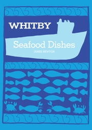 English Cookbook: Whitby Seafood Recipes ebook by James Newton