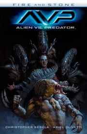 Alien vs. Predator: Fire and Stone ebook by Christopher Sebela