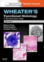 Wheater's Functional Histology ebook by Barbara Young,Phillip Woodford,Geraldine O'Dowd