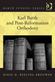 Karl Barth and Post-Reformation Orthodoxy ebook by Prof Dr Rinse H Reeling Brouwer,Dr Hans-Anton Drewes,Professor George Hunsinger,Revd Prof John Webster