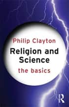 Religion and Science: The Basics ebook by Philip Clayton