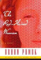 The Red-Haired Woman ebook by Orhan Pamuk