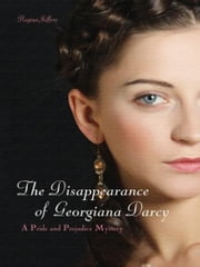 The Disappearance of Georgiana Darcy - A Pride and Prejudice Mystery ebook by Regina Jeffers