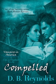 Compelled - A Cyn and Raphael Novella ebook by D. B. Reynolds