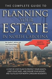 The Complete Guide to Planning Your Estate in North Carolina - A Step-by-Step Plan to Protect Your Assets, Limit Your Taxes, and Ensure Your Wishes are Fulfilled for North Carolina Residents ebook by Linda Ashar