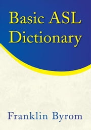 Basic ASL Dictionary ebook by Franklin Byrom
