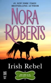Irish Rebel - Irish Legacy ebook by Nora Roberts