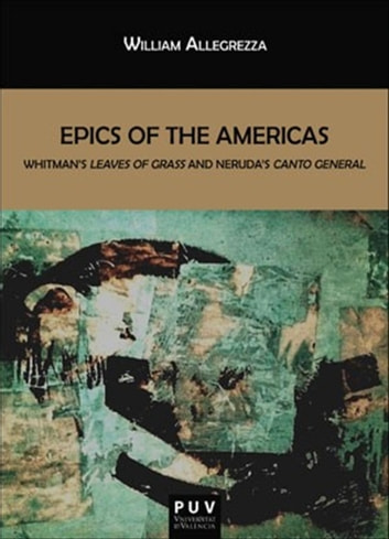 Epics of the Americas - Whitman's Leave of Grass and Neruda's Canto General ebook by William Allegrezza