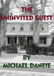 The Uninvited Guest ebook by Michael Danese