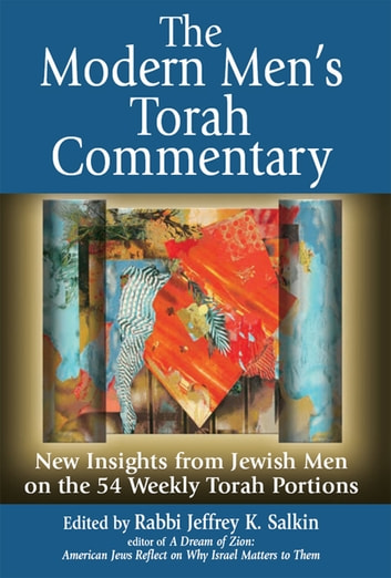 The Modern Men's Torah Commentary - New Insights from Jewish Men on the 54 Weekly Torah Portions ebook by