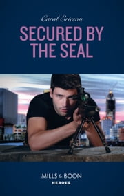 Secured By The Seal (Mills & Boon Heroes) (Red, White and Built, Book 5) ekitaplar by Carol Ericson