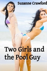 Two Girls and the Pool Guy ebook by Suzanne Crawford