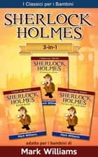 Sherlock Holmes addato per i bambini Set 3 in 1: Il Carbonchio Azzurro, Silver Blaze, La Lega dei Capelli Rossi ebook by Mark Williams