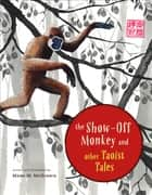 The Show-Off Monkey and Other Taoist Tales ebook by Mark W. McGinnis