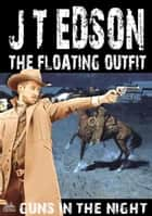 The Floating Outfit 66: Guns in the Night ebook by J.T. Edson