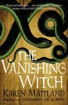 The Vanishing Witch - A dark historical tale of witchcraft and rebellion ebook by Karen Maitland