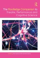 The Routledge Companion to Theatre, Performance and Cognitive Science eBook by Rick Kemp, Bruce McConachie