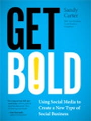 Get Bold - Using Social Media to Create a New Type of Social Business ebook by Sandy Carter