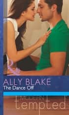 The Dance Off (Mills & Boon Modern Tempted) ebook by Ally Blake