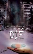 Let The World Die ebook by Walter Lazo