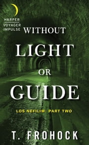 Without Light or Guide - Los Nefilim: Part Two ebook by T. Frohock
