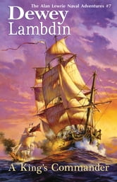 A King's Commander - The Alan Lewrie Naval Adventures #7 ebook by Dewey Lambdin