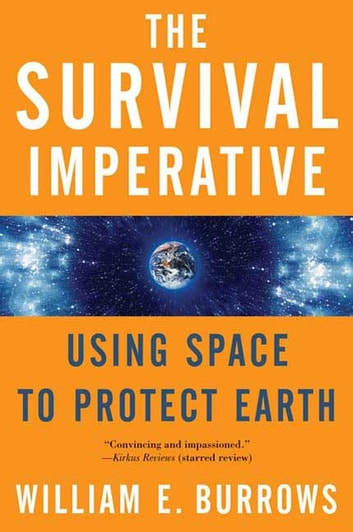 The Survival Imperative - Using Space to Protect Earth ebook by William E. Burrows