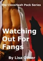 Watching Out For Fangs ebook by Lisa Oliver