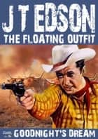 Goodnight's Dream (A Floating Outfit Western Book 4) ebook by J.T. Edson