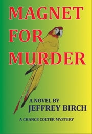 Magnet For Murder - A Chance Colter Mystery ebook by Jeffrey Birch