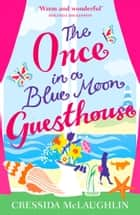 The Once in a Blue Moon Guesthouse ebook by Cressida McLaughlin