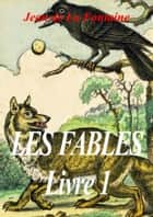 Les fables de La Fontaine - Livre 1 ebook by Jean de La Fontaine