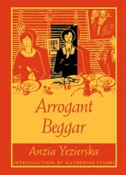 Arrogant Beggar ebook by Anzia Yezierska