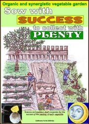 Sow with success to collect with plenty. Organic and synergistic vegetable garden - Calculation of better days for the seeding of each vegetable ebook by Bruno Del Medico, Illustratrice Elisabetta Del Medico, Elisabetta Del Medico
