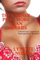 The Farmer Picks More Than Cherries (Consensual Captive & Impregnation Erotica) ebook by Lynette Norris