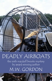Deadly Airboats ebook by M. W. Gordon