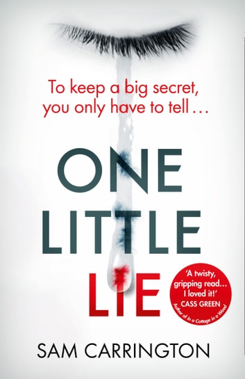 One Little Lie: The unputdownable gripping crime thriller full of twists that you need to read in summer 2018 ebook by Sam Carrington