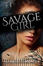 Savage Girl - A Fantasy Adventure ebook by Mary E. Twomey