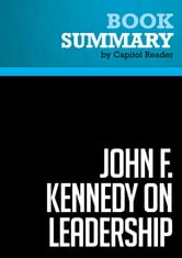Summary of John F. Kennedy on Leadership: The Lessons and Legacy of a President - John A. Barnes ebook by Capitol Reader