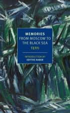 Memories - From Moscow to the Black Sea ebook by Teffi, Robert Chandler, Anne Marie Jackson,...