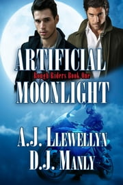 Artificial Moonlight ebook by AJ Llewellyn,DJ Manly