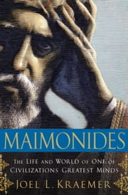 Maimonides - The Life and World of One of Civilization's Greatest Minds ebook by Joel L. Kraemer